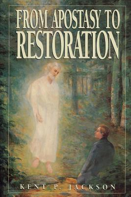 From Apostasy to Restoration, KENT P. JACKSON