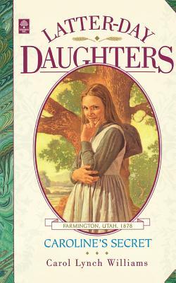 Caroline's Secret (Latter-Day Daughters Series), Carol Lynch Williams
