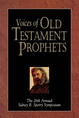 Image for Voices of Old Testament Prophets: The 26th Annual Sidney B. Sperry Symposium