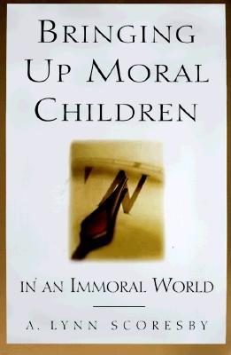 Image for Bringing Up Moral Children: In an Immoral World