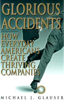 Image for Glorious Accidents: How Everyday Americans Create Thriving Companies