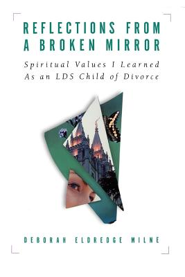 Image for Reflections from a Broken Mirror: Spiritual Values I Learned As a Lds Child of Divorce
