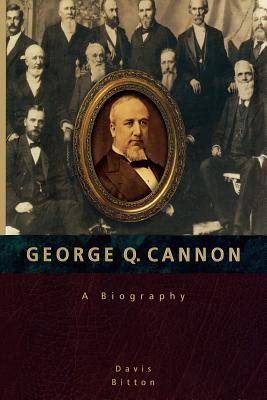 George Q. Cannon: A Biography, Davis Bitton