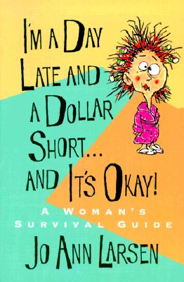 Image for I'm a Day Late and a Dollar Short...and It's Okay!