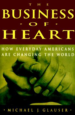 Image for The Business of Heart: How Every Day Americans Are Changing the World