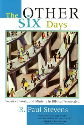 Image for The Other Six Days: Vocation, Work, and Ministry in Biblical Perspective