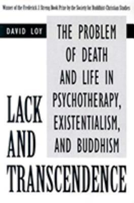 Lack and Transcendence: The Problem of Death and Life in Psychotherapy, Existentialism, and Buddhism, David Loy