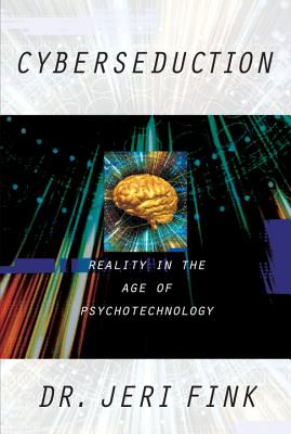 Image for Cyberseduction: Reality in the Age of Psychotechnology