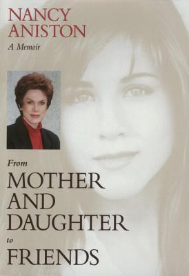 From Mother and Daughter to Friends: A Memoir, Aniston, Nancy