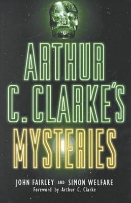 Arthur C. Clarke's Mysteries, Fairley, John And Simon Welfare And Arthur C. Clarke
