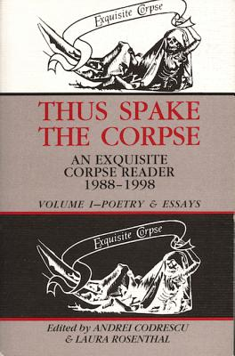 Image for Thus Spake the Corpse : An Exquisite Corpse Reader 1988-1998 : Volume 1, Poetry & Essays