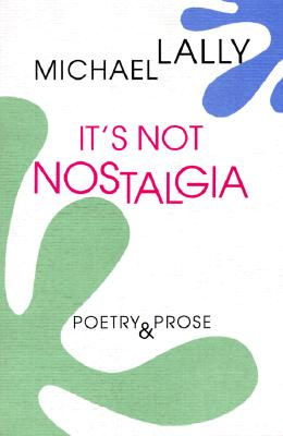 It's Not Nostalgia: Poetry & Prose, Michael Lally
