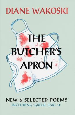 Image for The Butcher's Apron: New & Selected Poems Including Greed: Part 14