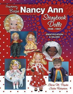 Encyclopedia of Bisque Nancy Ann Storybook Dolls: 1936-1947, Identification & Values, Elaine Pardee, Jackie Robertson