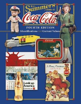 Image for B.J. Summers' Guide to Coca-Cola: Identifications, Current Values (B. J. Summers' Guide to Coca-Cola: Identifications, Current Values, Circa Dates)