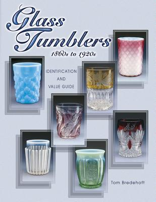 Image for Glass Tumblers: 1860s to 1920s Identification and Value Guide