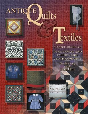 Image for Antique Quilts & Textiles: A Price Guide to Functional and Fashionable Cloth Comforts