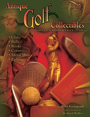 Image for Antique Golf Collectibles, Identification & Value Guide; Clubs, Balls, Books, Ceramics, Metalwares, Ephemera