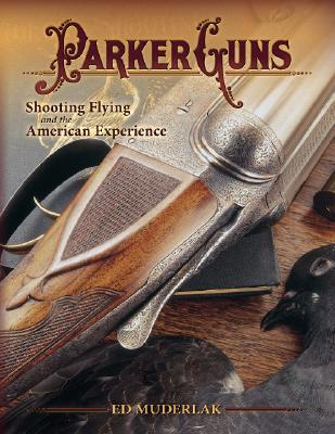 Parker Guns: Shooting Flying and the American Experience