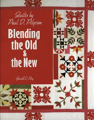 Image for Quilts by Paul D. Pilgrim: Blending the Old & the New