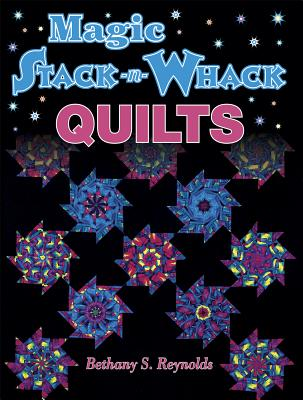 Magic Stack-N-Whack Quilts, Reynolds, Bethany