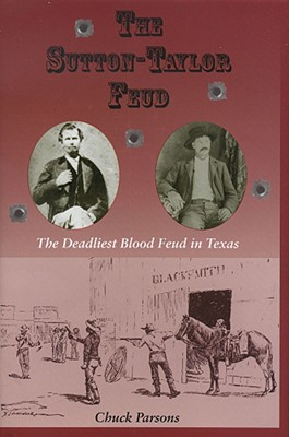 Image for The Sutton-Taylor Feud: The Deadliest Blood Feud in Texas (A.C. Greene Series)