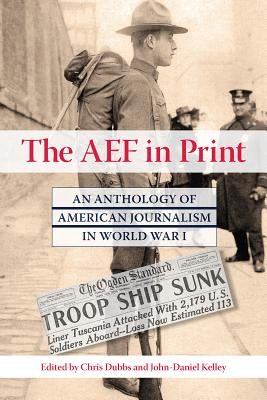 Image for The AEF in Print: An Anthology of American Journalism in World War I