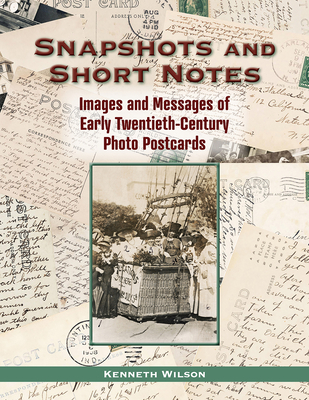 Image for Snapshots and Short Notes: Images and Messages of Early Twentieth-Century Photo Postcards