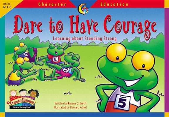 Image for Dare to Have Courage: Learning About Standing Strong (Character Education Readers)