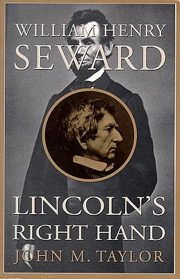 William Henry Seward: Lincoln's Right Hand, Taylor, John M.