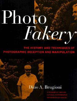Image for Photo Fakery : The History and Techniques of Photographic Deception and Manipulation