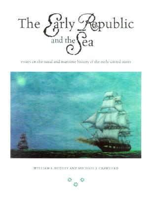 Image for The Early Republic and the Sea: Essays on the Naval and the Maritime History of the Early United States