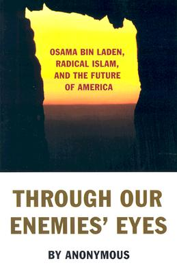 Image for Through Our Enemies' Eyes: Osama Bin Laden, Radical Islam & the Future of America