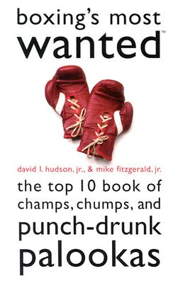 Image for Boxing's Most Wanted(TM): The Top 10 Book of Champs, Chumps, and Punch-Drunk Palookas