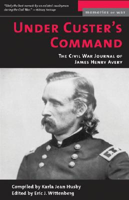 Image for Under Custer's Command: The Civil War Journal of James Henry Avery (Memories of War)
