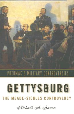 Gettysburg: The Meade-Sickles Controversy, Sauers, Richard A.