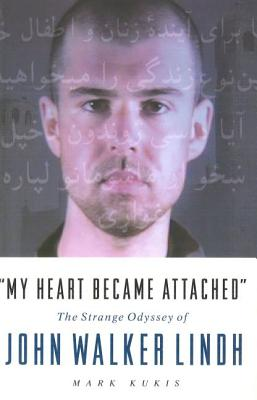 "Image for ""My Heart Became Attached"": The Strange Journey of John Walker Lindh"