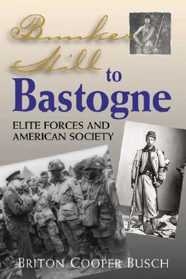Image for BUNKER HILL TO BASTOGNE ELITE FORCES AND AMERICAN SOCIETY