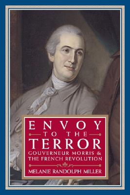 Image for Envoy to the Terror: Gouverneur Morris and the French Revolution