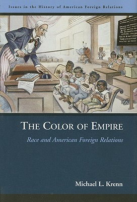 The Color of Empire: Race and American Foreign Relations (Issues in the History of American Foreign Relations), Krenn, Michael L