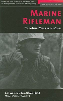 MARINE RIFLEMAN (Memories of War), Fox  USMC (Ret.), Col. Wesley L.