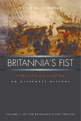 Image for Britannia's Fist: From Civil War to World War: —An Alternate History