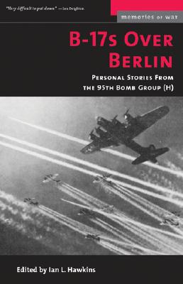 Image for B-17s Over Berlin: Personal Stories from the 95th Bomb Group (Memories of War)
