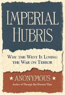 Imperial Hubris: Why the West is Losing the War on Terror, Scheuer, Michael
