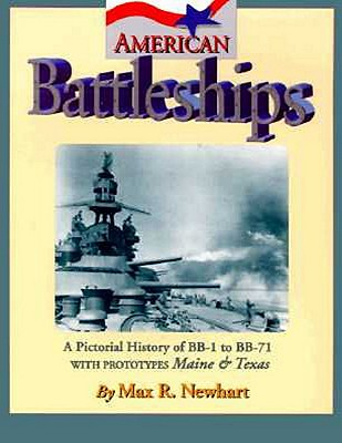 American Battleships: A Pictorial History of BB-1 to BB-71, With Prototypes Maine & Texas, Newhart, Max R.