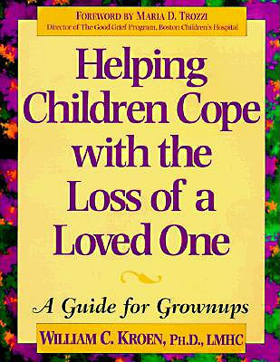 Helping Children Cope With the Loss of a Loved One: A Guide for Grownups, Kroen, William C.; Espeland, Pamela