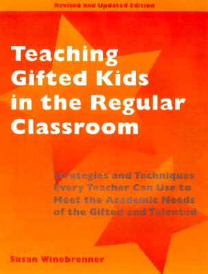 Image for Teaching Gifted Kids in the Regular Classroom: Strategies and Techniques Every Teacher Can Use to Meet the Academic Needs of the Gifted and Talented (Revised and Updated Edition)