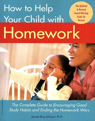 Image for How to Help Your Child with Homework: The Complete Guide to Encouraging Good Study Habits and Ending the Homework Wars
