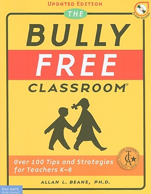 Image for The Bully Free Classroom: Over 100 Tips and Strategies for Teachers K-8