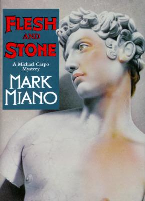 Flesh And Stone  A Michael Carpo Mystery, Miano, Mark